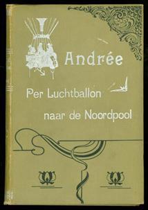 Andrée : per luchtballon naar de Noordpool ( - Andrée: by balloon to the North Pole )