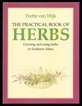 The practical book of herbs : growing and using herbs in southern Africa