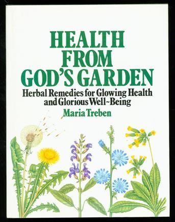 Health from God's garden : herbal remedies for glowing health and well-being , Heilkraüter aus dem Garten Gottes.