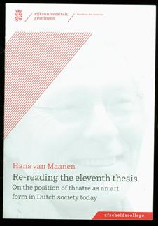 Re-reading the eleventh thesis : on the position of theatre as an art form in Dutch society today