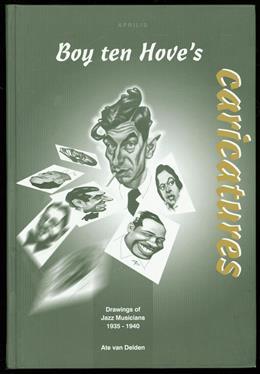 Boy ten Hove's caricatures : drawings of jazz musicians, 1935-1940