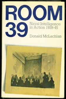 Room 39: Naval Intelligence in action 1939-45.