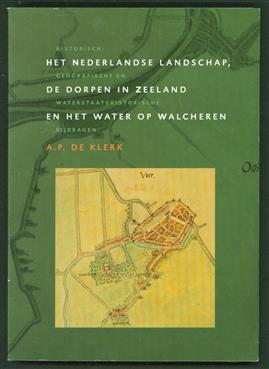 Het Nederlandse landschap. de dorpen in Zeeland en het water op Walcheren : historisch-geografische en waterstaatshistorische bijdragen