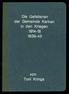 Die Gefallenen der Gemeinde Karken in den Krieg 1914 - 1918 , 1939 - 1945