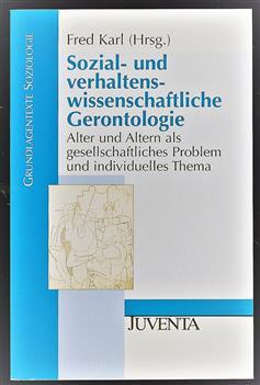 Sozial- und verhaltenswissenschaftliche Gerontologie: Alter und Altern als gesellschaftliches Problem und individuelles Thema (Grundlagentexte Soziologie)