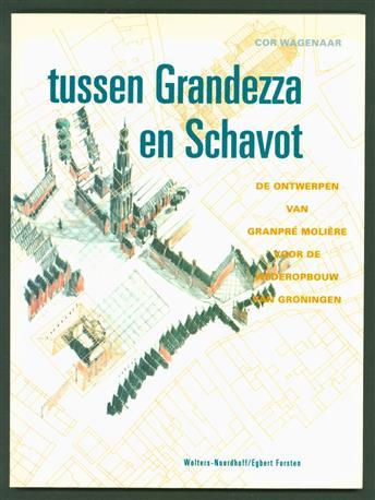 Tussen Grandezza en schavot : de ontwerpen van Granpr� Moli�re voor de wederopbouw van Groningen