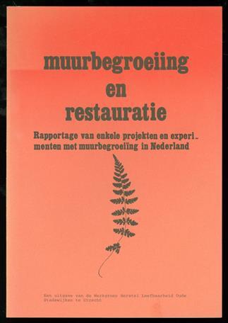 Muurbegroeiing en restauratie : rapportage van enkele projecten en experimenten met muurbegroeiing in Nederland : project van ʹNatuur in de stedelijke omgevingʹ van het Ministerie van Landbouw en Visserij