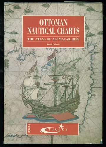 Ottoman Nautical Charts and the Atlas of Ali Macar Reis.