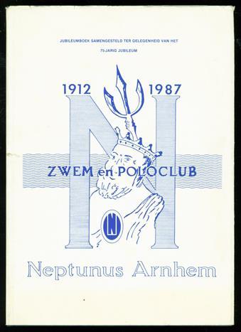 1912 - 1987 Zwem en poloclub Neptunus Arnhem. Jubileumboek samengesteld ter gelegenheid van het 75 jarig jubileum.