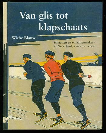 Van glis tot klapschaats : schaatsen en schaatsenmakers in Nederland, 1200 tot heden