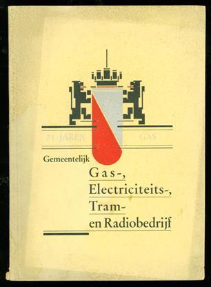 75 jaren Gas, electriciteits, Tram en Radiobedrijf Utrecht . Uitgegeven ter gelegenheid van het vijf en zeventigjarig bestaan van het gemeentelijk gasbedrijf te Utrecht 1862 - 1937