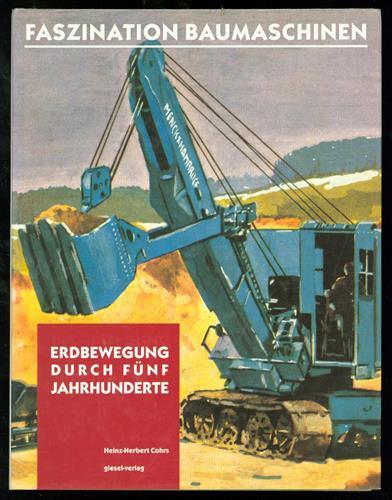 Faszination Baumaschinen. Erdbewegung durch fünf Jahrhunderte.