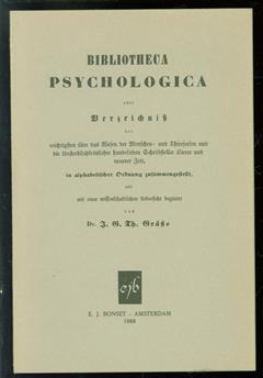 Bibliotheca psychologica oder Verzeichnis der wichtigsten über das Wesen der Menschen- und Thierseelen und die Unsterblichkeitslehre handelnden Schriftsteller �lterer und neuerer Zeit