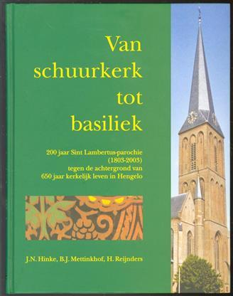 Van schuurkerk tot basiliek, 200 jaar Sint Lambertus-parochie (1803-2003) tegen de achtergrond van 650 jaar kerkelijk leven in Hengelo