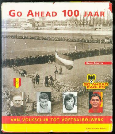 Go Ahead 100 jaar : van volksclub tot voetbalbolwerk