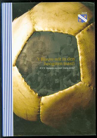't Blauw-wit in den hoogsten mast!, H.V.V Hengelo 100 jaar (1909-2009)