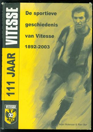 111 jaar Vitesse : de sportieve geschiedenis van Vitesse 1892-2003