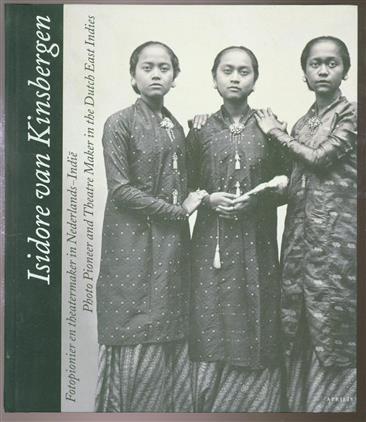 Isidore van Kinsbergen (1821-1905) = photo pioneer and theatre maker in the Dutch East Indies