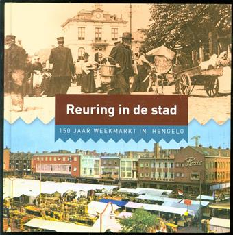Reuring in de stad  : 150 jaar weekmarkt in Hengelo