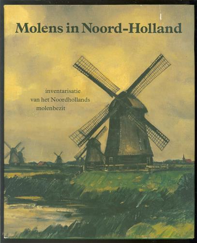 Molens in Noord-Holland : inventarisatie van het Noordhollands molenbezit
