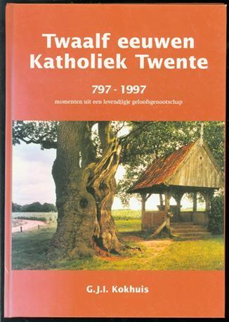 Twaalf eeuwen katholiek Twente : 797-1997 : momenten uit een levend(ig)e geloofsgenootschap