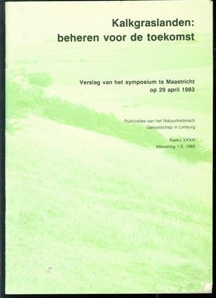 Kalkgraslanden: beheren voor de toekomst : verslag van het symposium te Maastricht op 29 april 1983