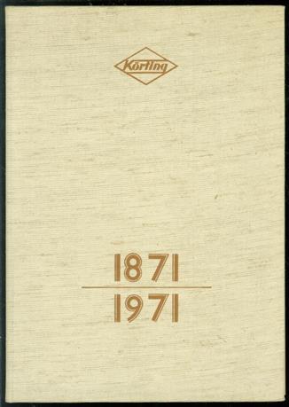 Körting 1871-1971 : für die Freunde unseres Hauses zum 100-jährigen Firmenjubiläum.