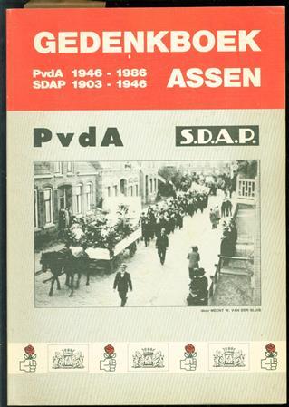 Gedenkboek PvdA 1946-1986, SDAP 1903-1946 Assen