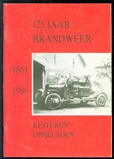 125 Jaar brandweer  Kesteren, Opheusden - 1861-1986