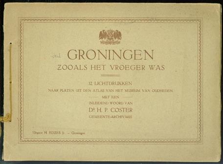 Groningen, zooals het vroeger was : 12 lichtdrukken naar platen uit den atlas van het Museum van Oudheden
