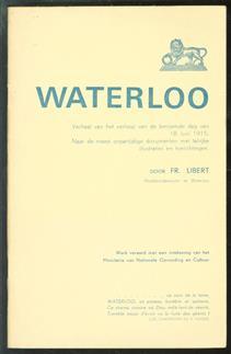 Waterloo, verhaal van het verloop van de beroemde dag van 18 Juni 1815, naar de meest onpartijdige documenten, met talrijke illustraties en verklarende berichten