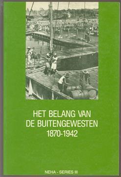 Het belang van de buitengewesten, economische expansie en koloniale staatsvorming in de buitengewesten van Nederlands-Indi�, 1870-1942