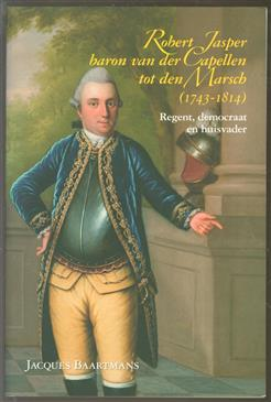 Robert Jasper baron van der Capellen tot den Marsch (1743-1814) : regent, democraat, huisvader