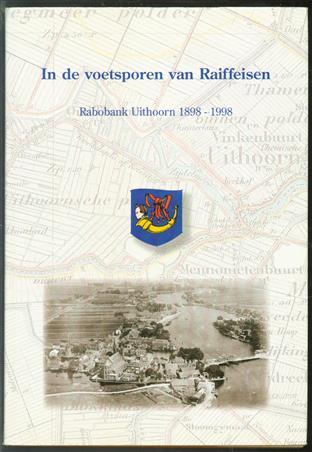 In de voetsporen van Raiffeisen : Rabobank Uithoorn 1898-1998