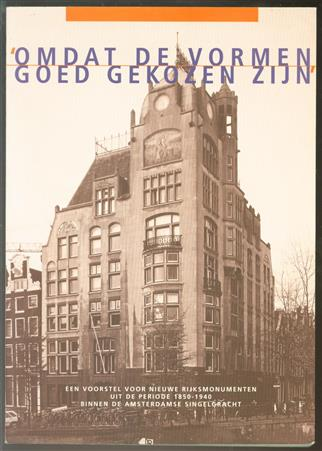 'Omdat de vormen goed gekozen zijn' : een voorstel voor nieuwe Rijksmonumenten uit de periode 1850-1940 binnen de Amsterdamse Singelgracht