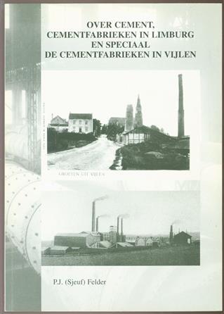 Over cement, cementfabrieken in Limburg en speciaal de cementfabrieken in Vijlen