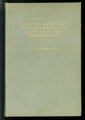 De ontwikkeling van de textielindustrie, de confectie-industrie en den textielhandel, alsmede de textielvoorziening van Nederland gedurende den bezettingstijd, 1940-1945