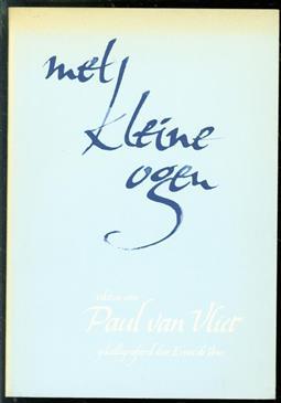 Met kleine ogen : teksten van Paul van Vliet