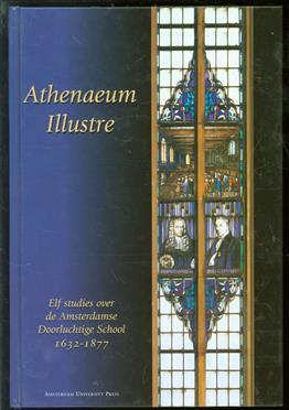 Athenaeum Illustre : elf studies over de Amsterdamse Doorluchtige School, 1632-1877
