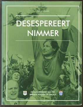 Desespereert nimmer : de geschiedenis van het betaald voetbal in Zwolle