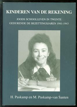 Kinderen van de rekening, joods schoolleven in Twente gedurende de bezettingsjaren 1941-1943