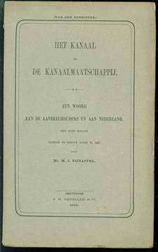 Het Kanaal en de Kanaalmaatschappij ... Een woord aan de aandeelhouders en aan Nederland. Met eene bijlage bevattende een historisch overzigt der zaak ( Noordzeekanaal )