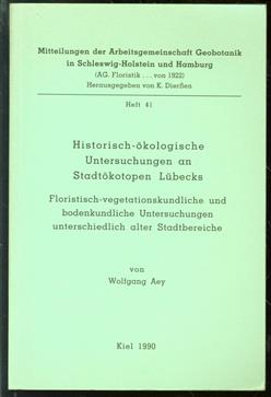 Historisch-ökologische Untersuchungen an Stadtökotopen Lübecks : floristisch-vegetationskundliche und bodenkundliche Untersuchungen unterschiedlich alter Stadtbereiche