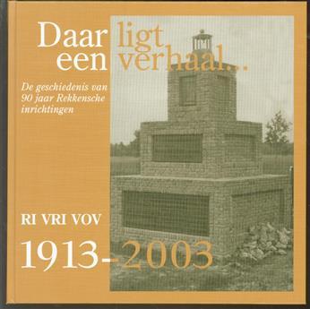 Daar ligt een verhaal... : de geschiedenis van 90 jaar Rekkensche Inrichtingen : RI VRI VOV 1913-2003