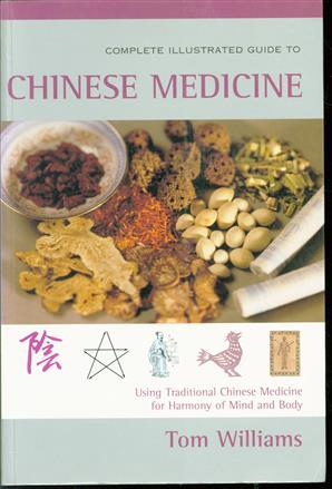 The complete illustrated guide to Chinese medicine : a comprehensive system for health and fitness