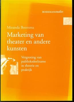 Marketing van theater en andere kunsten : vergroting van publieksdeelname in theorie en praktijk