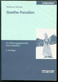 Goethe-Parodien : zur Wirkungsgeschichte eines Klassikers