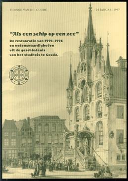 """""""Als een schip op een zee"""" : de restauratie van 1995-1996 en wetenswaardigheden uit de geschiedenis van het stadhuis te Gouda"""