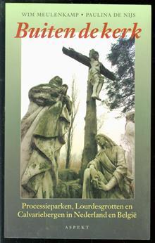 Buiten de kerk : processieparken, Lourdesgrotten en Calvariebergen in Nederland en België