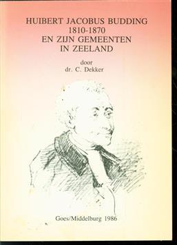 Huibert Jacobus Budding 1810-1870 en zijn gemeenten in Zeeland